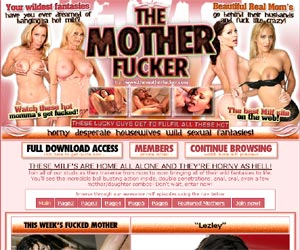 The Mother Fucker - These Milf's are home all alone and they're horny as hell!